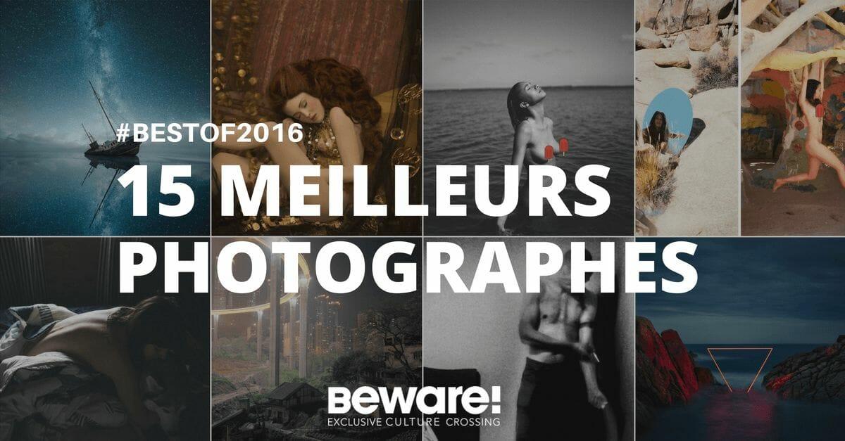 Les 15 meilleurs photographes de 2016 sur Beware 2