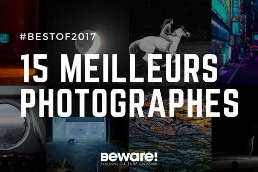 Les 15 meilleurs photographes de 2017 sur Beware 1
