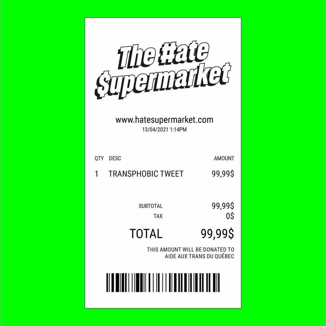 Reçu de supermarché du Hate Supermarket : Quantité 1, description : transphobic tweet, montant : 99$. Le montant sera donné à ATQ.