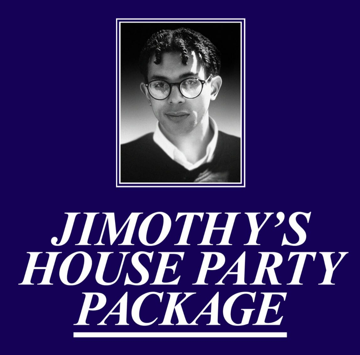 Jimothy's House Party Package 1