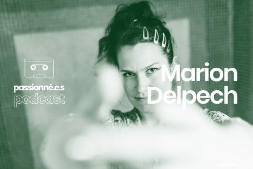 Passionné.es EP3 : Marion Delpech